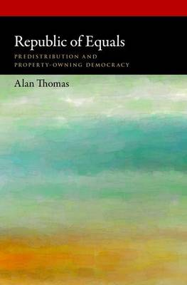 Republic of Equals: Predistribution and Property-Owning Democracy - Oxford Political Philosophy (Hardback)