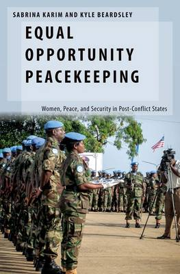 Equal Opportunity Peacekeeping: Women, Peace, and Security in Post-Conflict States - Oxford Studies in Gender and International Relations (Hardback)