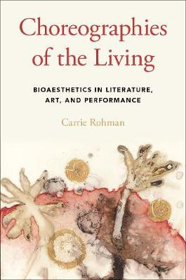 Choreographies of the Living: Bioaesthetics in Literature, Art, and Performance (Hardback)