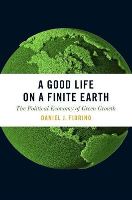 A Good Life on a Finite Earth: The Political Economy of Green Growth - Studies Comparative Energy and Environ (Paperback)