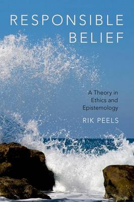 Responsible Belief: A Theory in Ethics and Epistemology (Hardback)