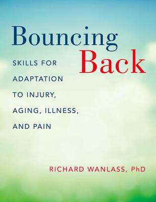 Bouncing Back: Skills for Adaptation to Injury, Aging, Illness, and Pain (Paperback)