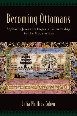 Becoming Ottomans: Sephardi Jews and Imperial Citizenship in the Modern Era (Paperback)