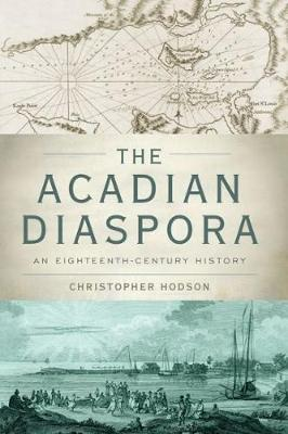 The Acadian Diaspora: An Eighteenth-Century History - Oxford Studies in International History (Paperback)