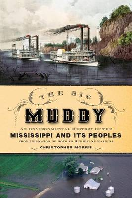 The Big Muddy: An Environmental History of the Mississippi and Its Peoples from Hernando de Soto to Hurricane Katrina (Paperback)