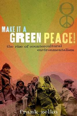 Make It a Green Peace!: The Rise of Countercultural Environmentalism (Paperback)