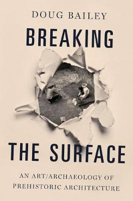 Breaking the Surface: An Art/Archaeology of Prehistoric Architecture (Paperback)