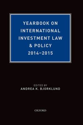 Yearbook on International Investment Law & Policy 2014-2015 - Yearbook on International Investment Law and Policy (Hardback)