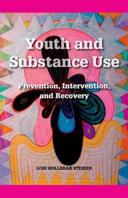 Youth and Substance Use: Prevention, Intervention, and Recovery (Paperback)