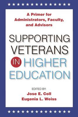 Supporting Veterans in Higher Education: A Primer for Administrators, Faculty, and Academic Advisors (Paperback)