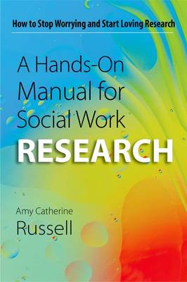 A Hands-On Manual for Social Work Research: How to Stop Worrying and Start Loving Research (Paperback)