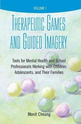 Therapeutic Games and Guided Imagery: Tools for Mental Health and School Professionals Working with Children, Adolescents, and Their Families (Paperback)