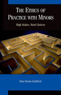 The Ethics of Practice With Minors: High Stakes, Hard Choices (Paperback)