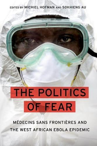 The Politics of Fear: Medecins sans Frontieres and the West African Ebola Epidemic (Hardback)