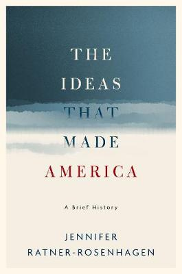 The Ideas That Made America: A Brief History (Hardback)