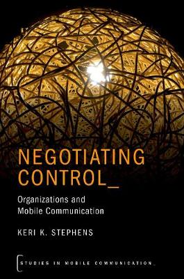 Negotiating Control: Organizations and Mobile Communication - Studies in Mobile Communication (Hardback)