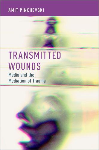 Transmitted Wounds: Media and the Mediation of Trauma (Hardback)