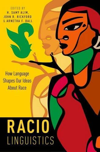 Raciolinguistics: How Language Shapes Our Ideas About Race (Hardback)