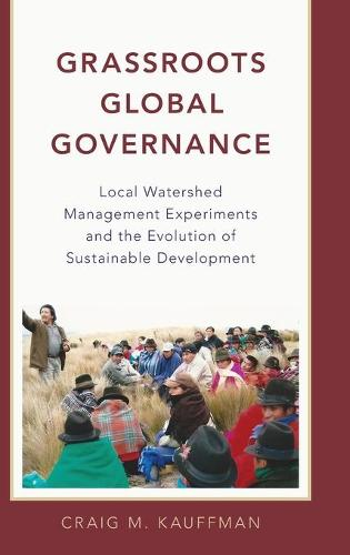 Grassroots Global Governance: Local Watershed Management Experiments and the Evolution of Sustainable Development (Hardback)