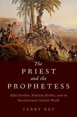 The Priest and the Prophetess: Abbe Ouviere, Romaine Riviere, and the Revolutionary Atlantic World (Hardback)