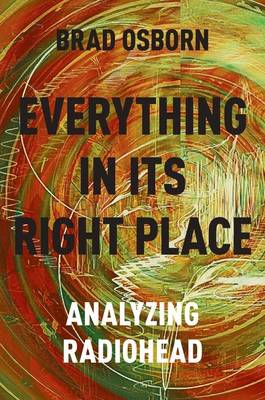 Everything in its Right Place: Analyzing Radiohead (Hardback)
