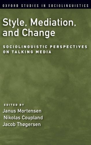 Style, Mediation, and Change: Sociolinguistic Perspectives on Talking Media - Oxford Studies in Sociolinguistics (Hardback)