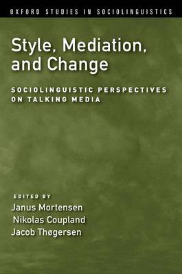 Style, Mediation, and Change: Sociolinguistic Perspectives on Talking Media - Oxford Studies in Sociolinguistics (Paperback)