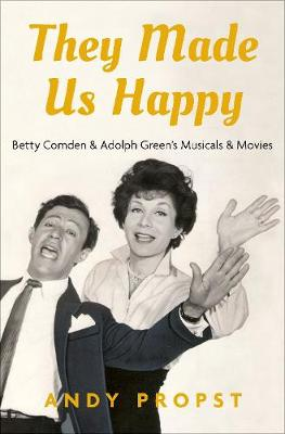 They Made Us Happy: Betty Comden & Adolph Green's Musicals & Movies (Hardback)