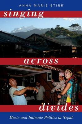 Singing Across Divides: Music and Intimate Politics in Nepal (Hardback)
