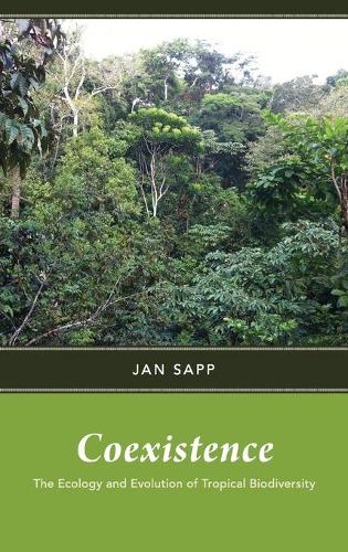 Coexistence: The Ecology and Evolution of Tropical Biodiversity (Hardback)