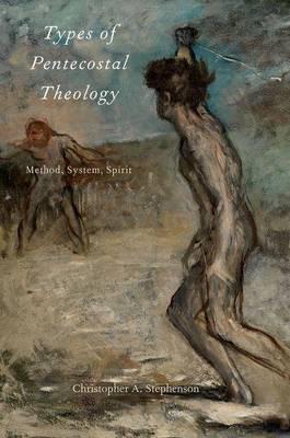 Types of Pentecostal Theology: Method, System, Spirit - AAR ACADEMY SER (Paperback)