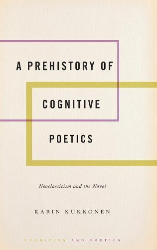 A Prehistory of Cognitive Poetics: Neoclassicism and the Novel - Cognition and Poetics (Hardback)