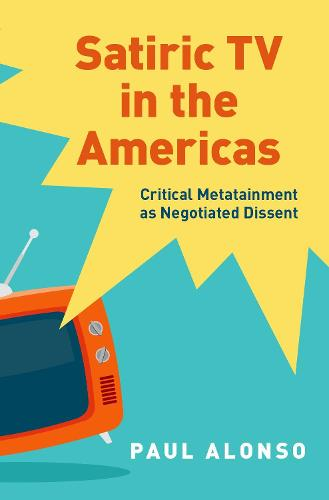 Satiric TV in the Americas: Critical Metatainment as Negotiated Dissent (Hardback)