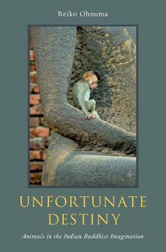 Unfortunate Destiny: Animals in the Indian Buddhist Imagination (Hardback)