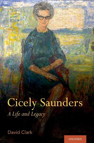 Cicely Saunders: A Life and Legacy (Hardback)