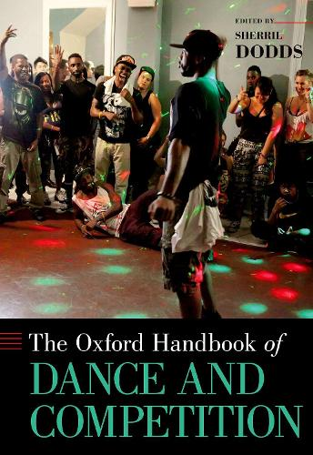 The Oxford Handbook of Dance and Competition - Oxford Handbooks (Hardback)