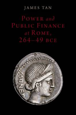 Power and Public Finance at Rome, 264-49 BCE - Oxford Studies in Early Empires (Hardback)