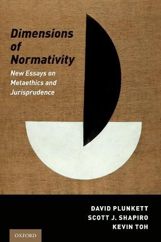 Dimensions of Normativity: New Essays on Metaethics and Jurisprudence (Hardback)