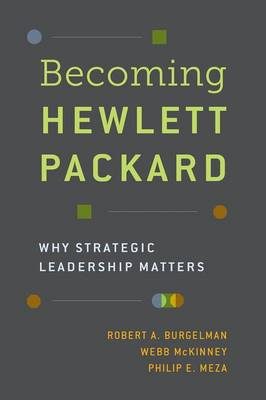 Becoming Hewlett Packard: Why Strategic Leadership Matters (Hardback)