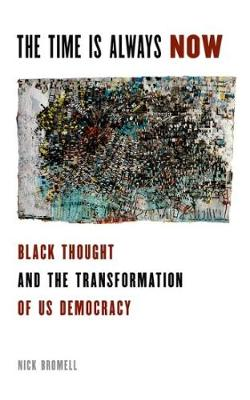The Time Is Always Now: Black Thought and the Transformation of US Democracy (Paperback)