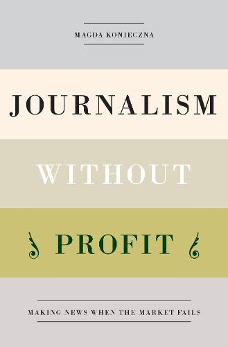 Journalism Without Profit: Making News When the Market Fails (Paperback)
