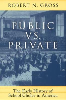 Public vs. Private: The Early History of School Choice in America (Hardback)