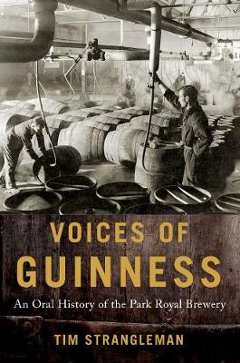 Voices of Guinness: An Oral History of the Park Royal Brewery - Oxford Oral History Series (Hardback)