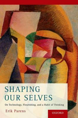 Shaping Our Selves: On Technology, Flourishing, and a Habit of Thinking (Paperback)