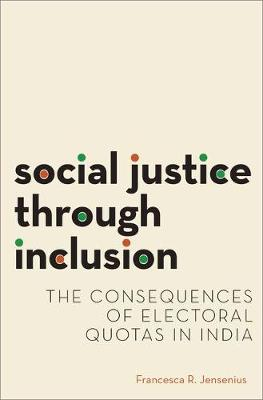 Social Justice through Inclusion: The Consequences of Electoral Quotas in India - Modern South Asia (Hardback)