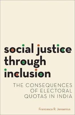 Social Justice through Inclusion: The Consequences of Electoral Quotas in India - Modern South Asia (Paperback)