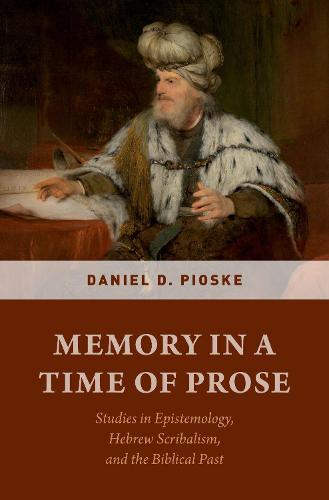Memory in a Time of Prose: Studies in Epistemology, Hebrew Scribalism, and the Biblical Past (Hardback)