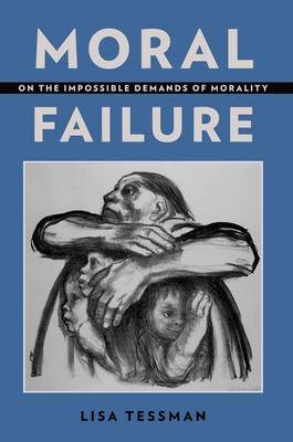Moral Failure: On the Impossible Demands of Morality (Paperback)