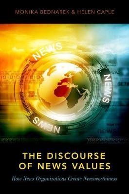 The Discourse of News Values: How News Organizations Create Newsworthiness (Paperback)