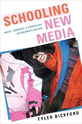 Schooling New Media: Music, Language, and Technology in Children's Culture (Hardback)